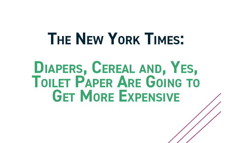 The New York Times: Diapers, Cereal and, Yes, Toilet Paper Are Going to Get More Expensive